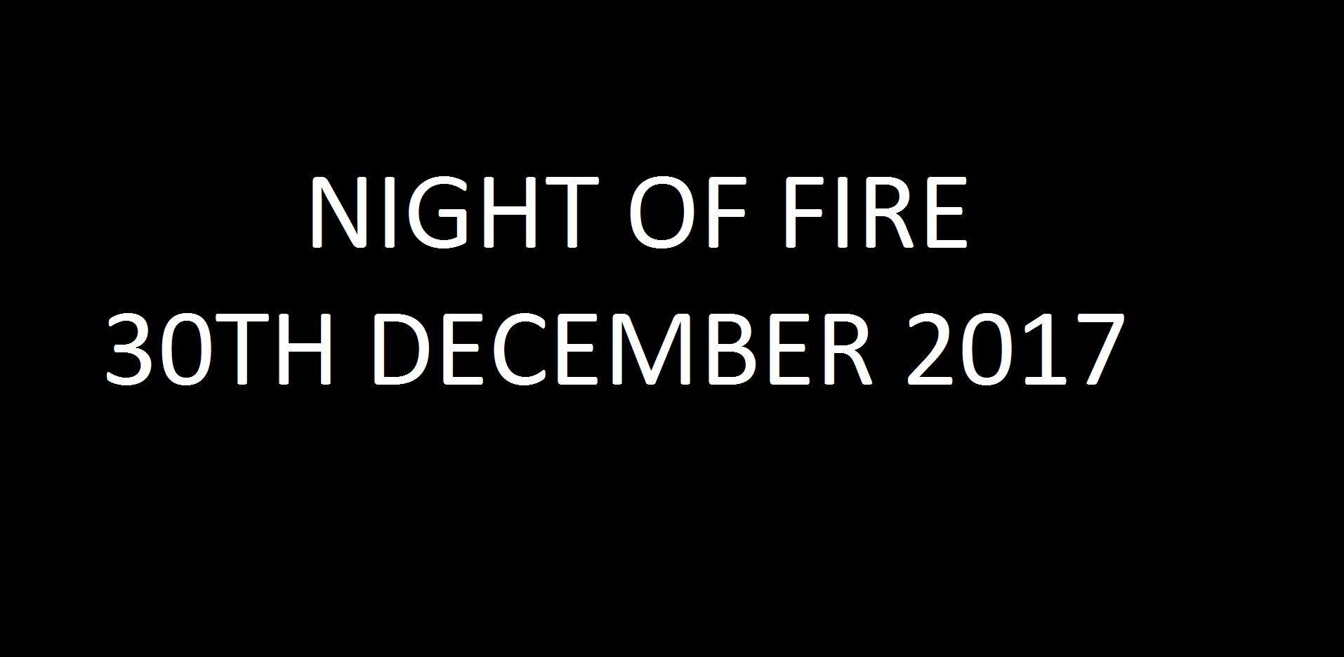 04. Night of Fire - 30th December 2017 Image